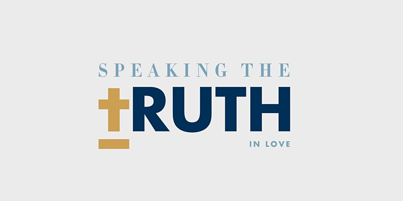 Attend the Event of Speaking the Truth in Love: Discernment, Faith, and Fidelity to the Truth